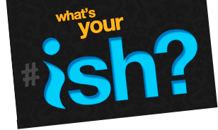 What's Your #Ish